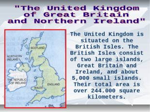 The United Kingdom is situated on the British Isles. The British Isles consis
