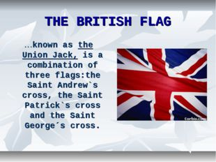 THE BRITISH FLAG …known as the Union Jack, is a combination of three flags:th