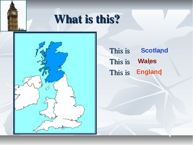 What is this? This is . This is . This is . Scotland Wales England