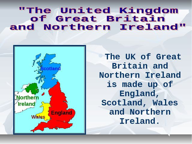 The UK of Great Britain and Northern Ireland is made up of England, Scotland,...