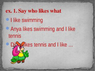 I like swimming Anya likes swimming and I like tennis Dima likes tennis and I