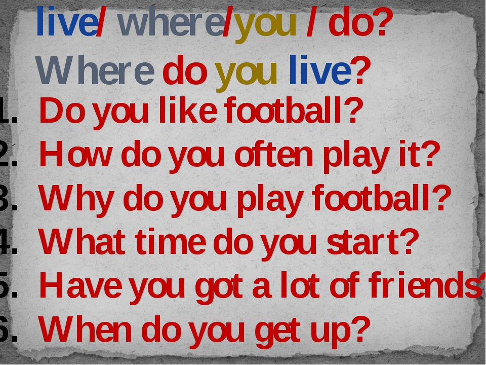 live/ where/you / do? Where do you live? Do you like football? How do you oft...