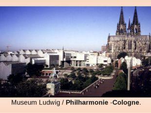 Museum Ludwig /Philharmonie-Cologne.