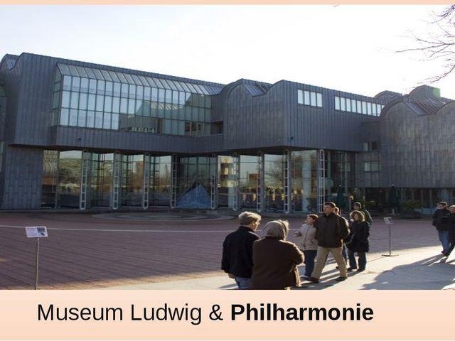 Museum Ludwig &Philharmonie