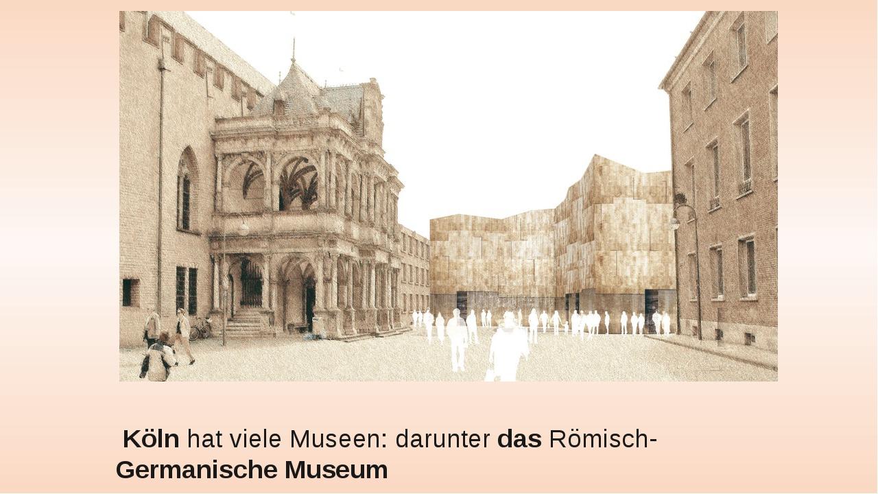 Kölnhat viele Museen: darunterdasRömisch-Germanische Museum