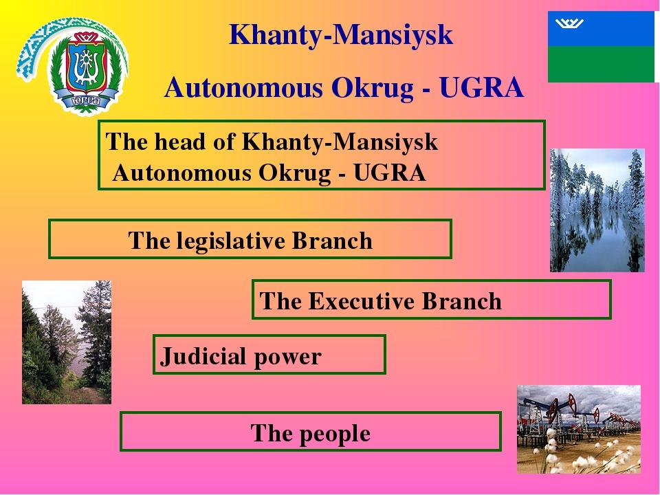 Khanty-Mansiysk Autonomous Okrug - UGRA The head of Khanty-Mansiysk Autonomou...