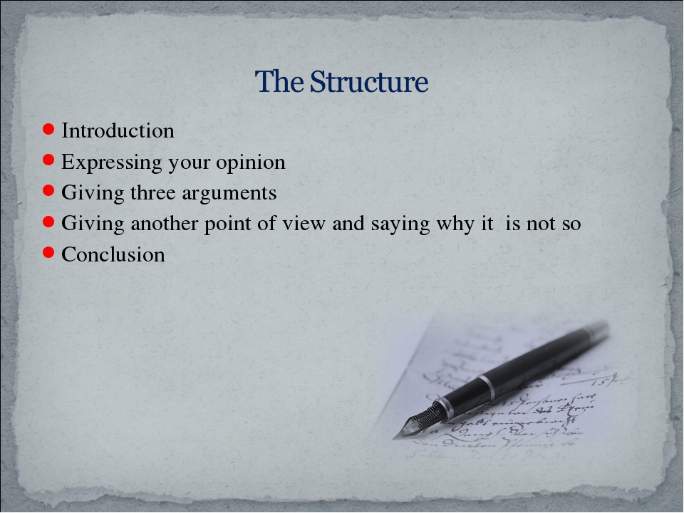 Introduction Expressing your opinion Giving three arguments Giving another po...