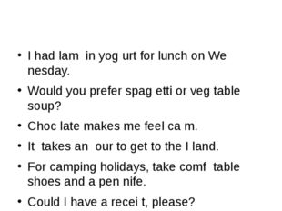 I had lam in yog urt for lunch on We nesday. Would you prefer spag etti or v