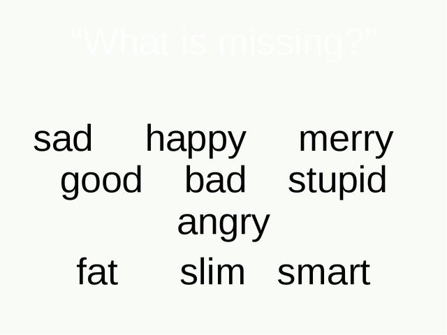 """""""What is missing?"""" sad happy merry good bad stupid angry fat slim smart"""