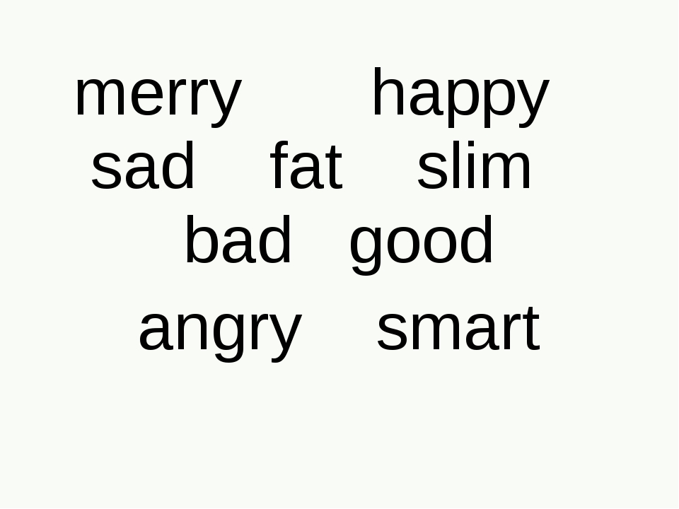 merry happy sad fat slim bad good angry smart