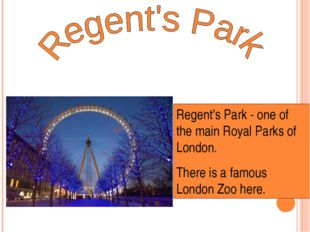 Regent's Park - one of the main Royal Parks of London. There is a famous Lond