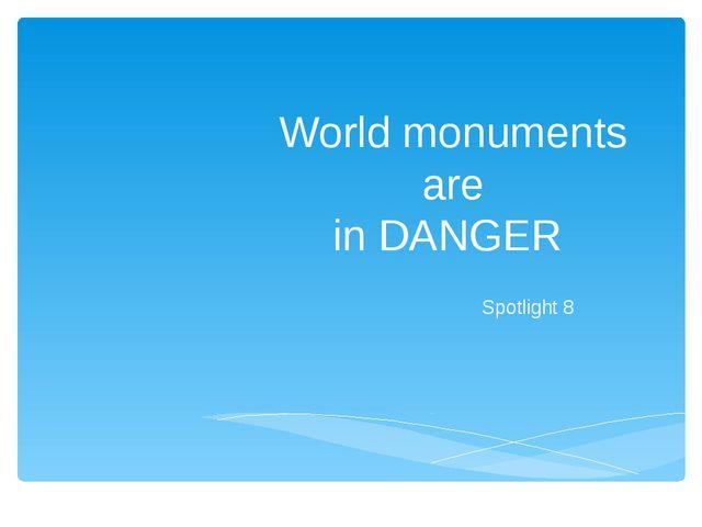 World monuments are in DANGER Spotlight 8