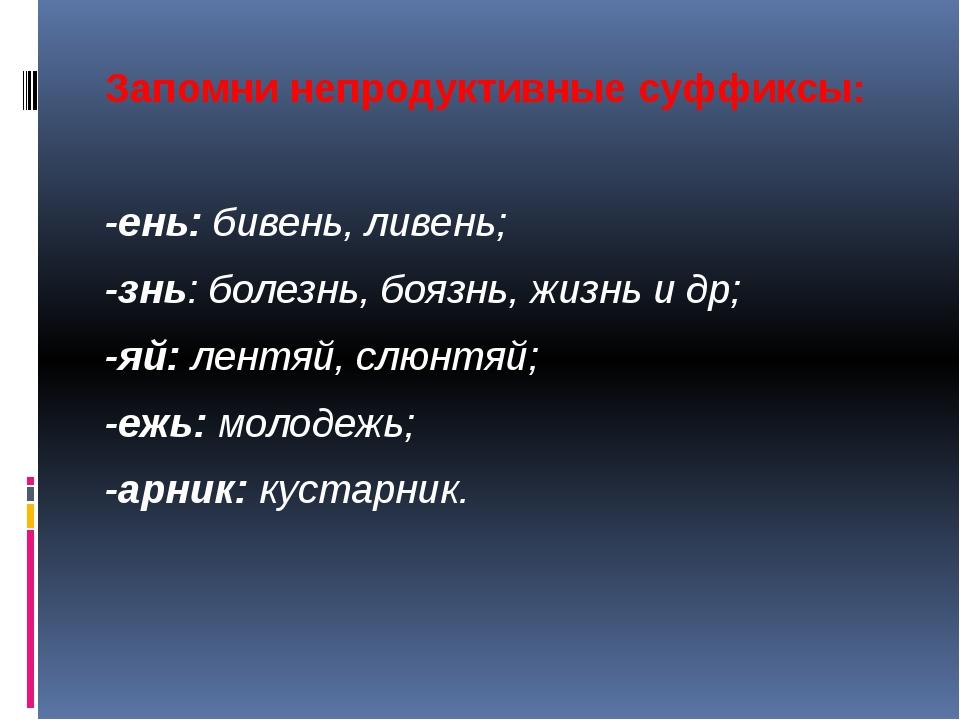 Запомни непродуктивные суффиксы: -ень: бивень, ливень; -знь: болезнь, боязнь,...