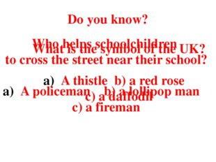Do you know? What is the symbol of the UK? A thistle b) a red rose c) a daffo