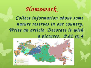 Homework Collect information about some nature reserves in our country. Write