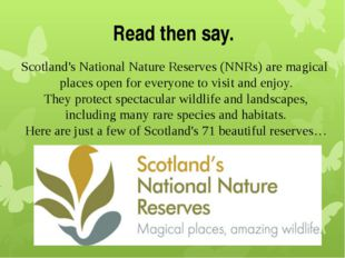 Read then say. Scotland's National Nature Reserves (NNRs) are magical places