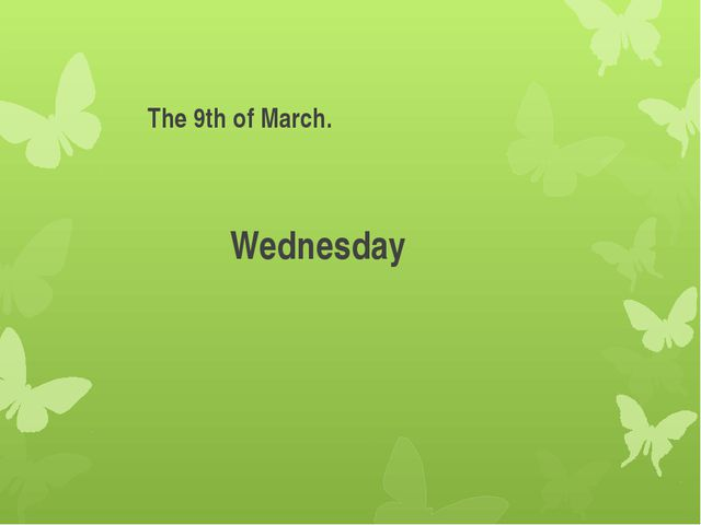 Wednesday The 9th of March.
