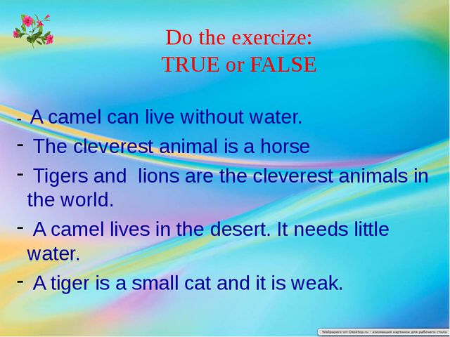 Do the exercize: TRUE or FALSE - A camel can live without water. The clevere...