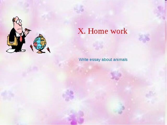 Х. Home work Write essay about animals