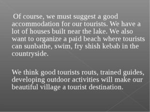 Of course, we must suggest a good accommodation for our tourists. We have a