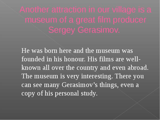 Another attraction in our village is a museum of a great film producer Sergey...