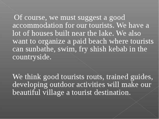 Of course, we must suggest a good accommodation for our tourists. We have a...