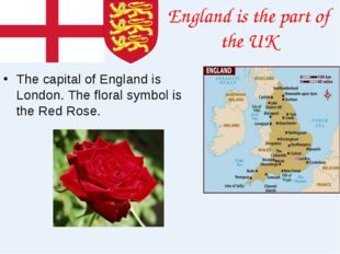 England is the part of the UK The capital of England is London. The floral sy