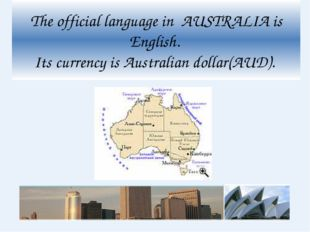 The official language in AUSTRALIA is English. Its currency is Australian dol