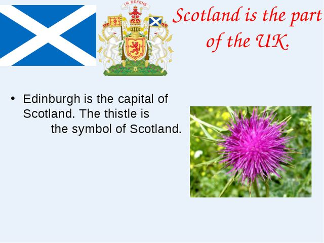 Scotland is the part of the UK. Edinburgh is the capital of Scotland. The thi...