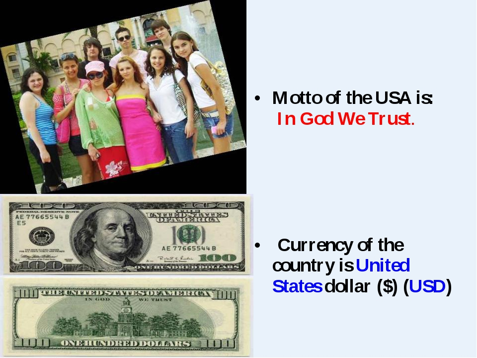 Motto of the USA is:  In God We Trust.  Currency of the country is United Sta...