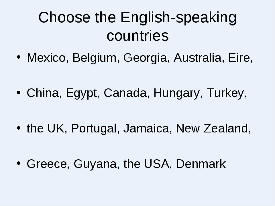 Choose the English-speaking countries Mexico, Belgium, Georgia, Australia, Ei...
