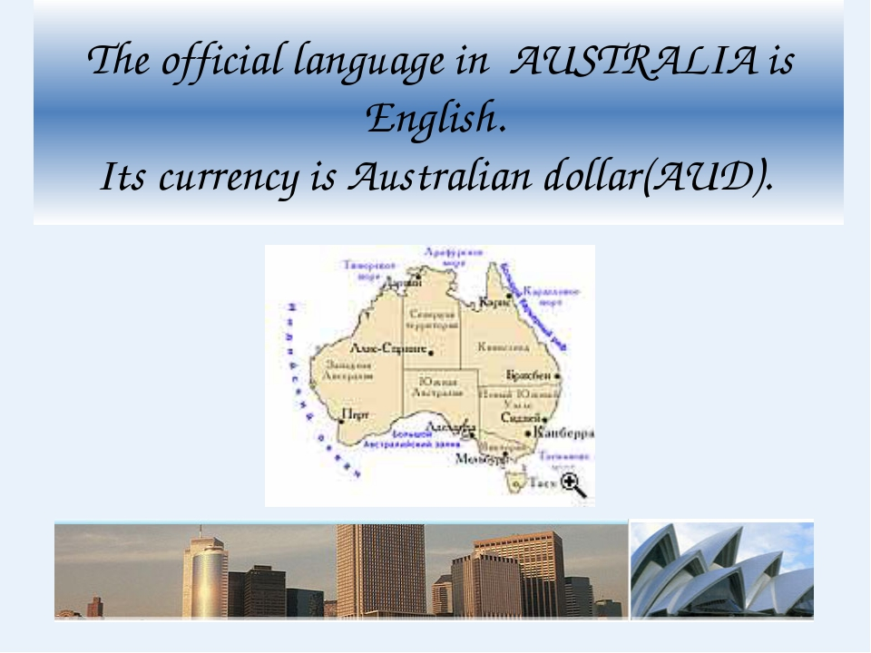 The official language in AUSTRALIA is English. Its currency is Australian dol...