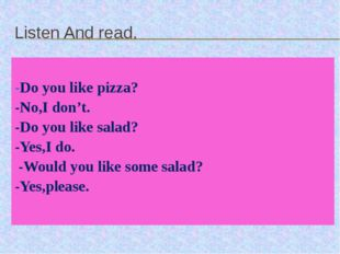 Listen And read. -Do you like pizza? -No,I don't. -Do you like salad? -Yes,I