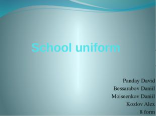 School uniform Panday David Bessarabov Daniil Moiseenkov Daniil Kozlov Alex