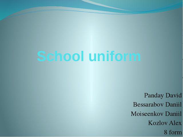 School uniform Panday David Bessarabov Daniil Moiseenkov Daniil Kozlov Alex...