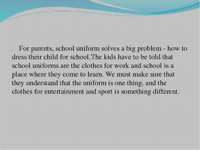 For parents, school uniform solves a big problem - how to dress their child...