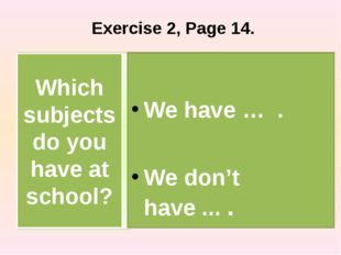 Exercise 2, Page 14. We have … . We don't have ... . Which subjects do you h