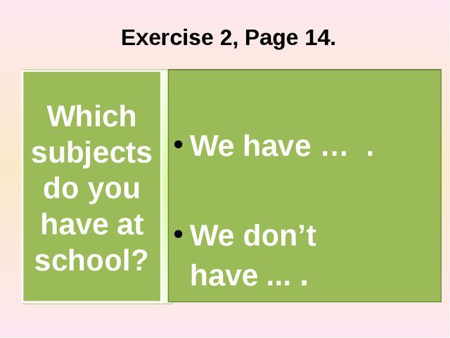 Exercise 2, Page 14. We have … . We don't have ... . Which subjects do you h...