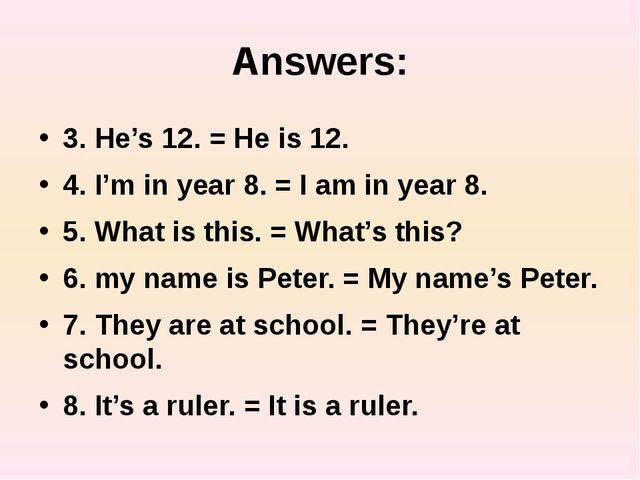Answers: 3. He's 12. = He is 12. 4. I'm in year 8. = I am in year 8. 5. What...