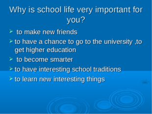 Why is school life very important for you? to make new friends to have a chan