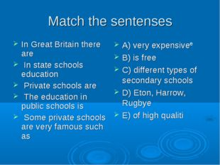 Match the sentenses In Great Britain there are In state schools education Pri