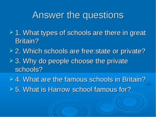 Answer the questions 1. What types of schools are there in great Britain? 2.
