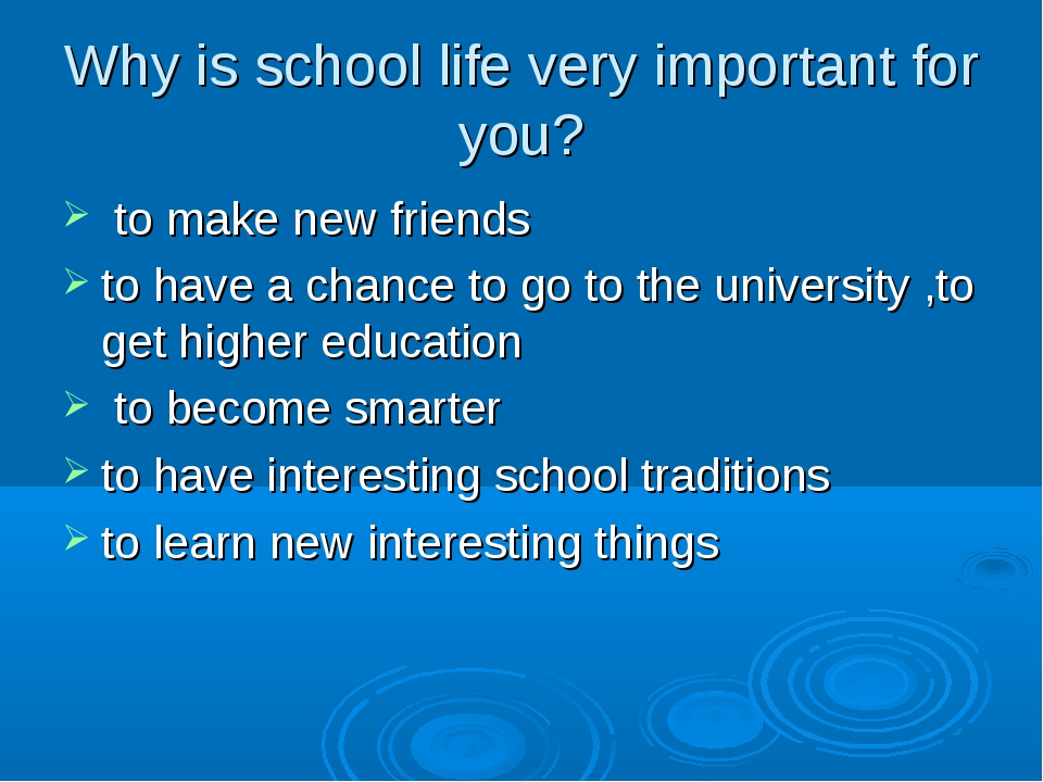 Why is school life very important for you? to make new friends to have a chan...
