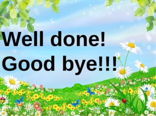 Well done! Good bye!!!