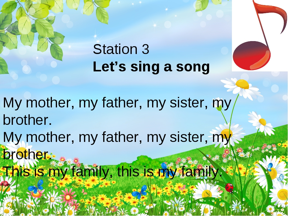 Station 3 Let's sing a song My mother, my father, my sister, my brother. My m...