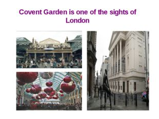 Covent Garden is one of the sights of London