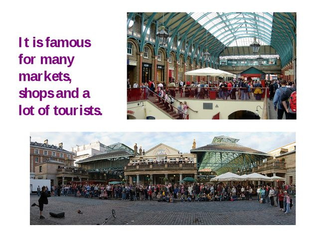 It is famous for many markets, shops and a lot of tourists.