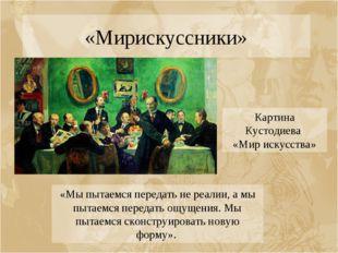 «Мирискуссники» Картина Кустодиева «Мир искусства» «Мы пытаемся передать не р