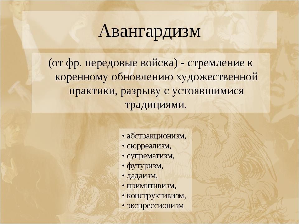 Авангардизм (от фр. передовые войска) - стремление к коренному обновлению худ...