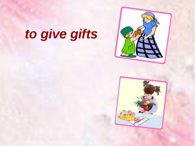 to give gifts to receive gifts